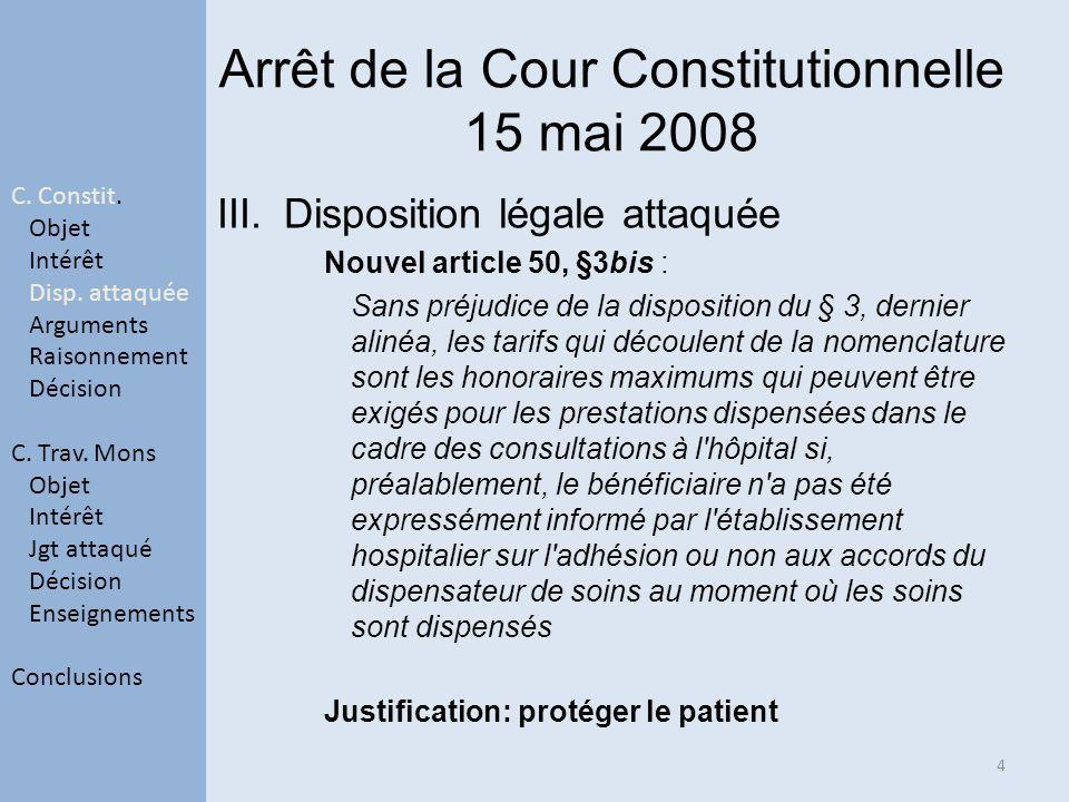 Arrêt de la Cour Constitutionnelle 15 mai 2008 III.Disposition légale attaquée Nouvel article 50, §3bis : Sans préjudice de la disposition du § 3, der