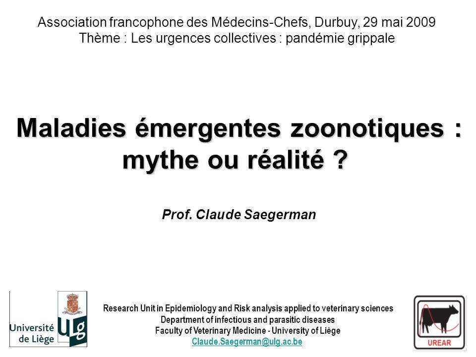 Maladies émergentes zoonotiques : mythe ou réalité ? Maladies émergentes zoonotiques : mythe ou réalité ? Prof. Claude Saegerman Association francopho