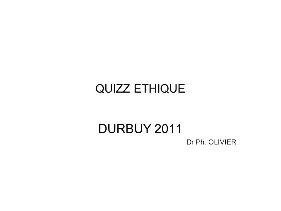QUIZZ ETHIQUE DURBUY 2011 Dr Ph. OLIVIER
