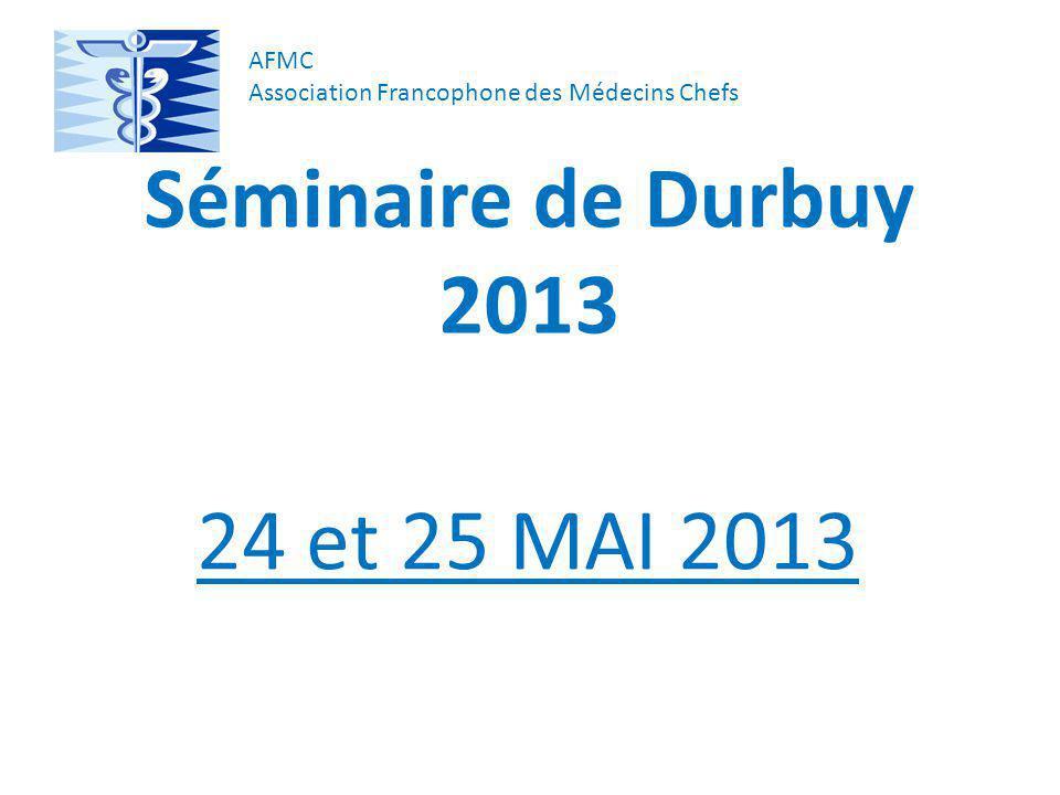 Séminaire de Durbuy 2013 24 et 25 MAI 2013 AFMC Association Francophone des Médecins Chefs