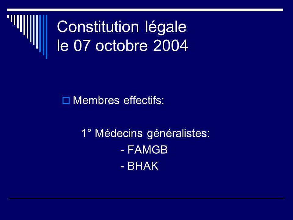 Constitution légale le 07 octobre 2004 Membres effectifs: 1° Médecins généralistes: - FAMGB - BHAK