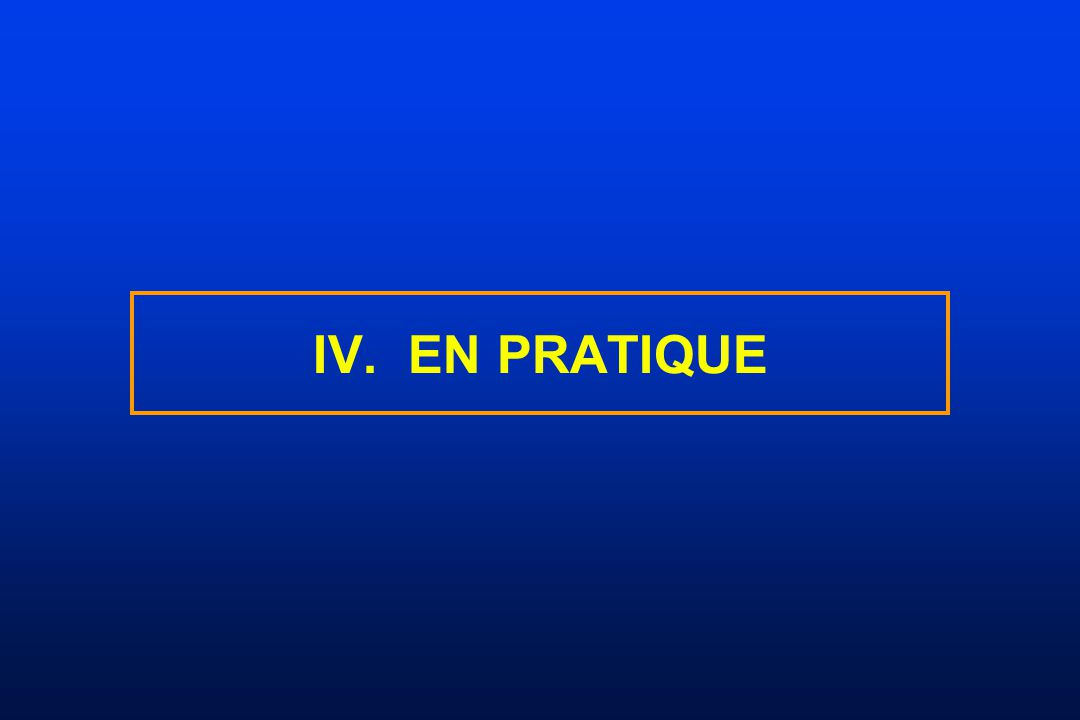 IV. EN PRATIQUE