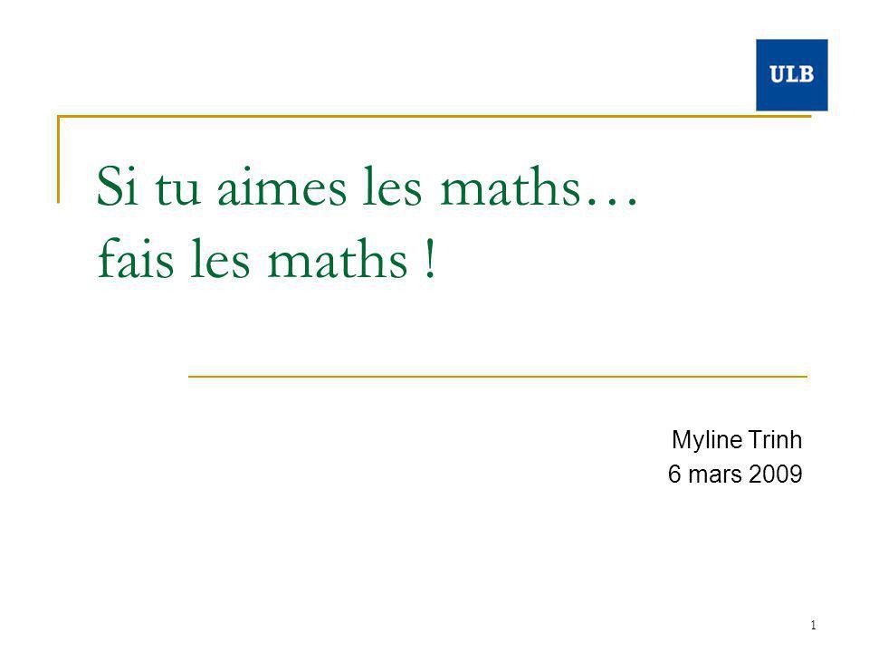 1 Si tu aimes les maths… fais les maths ! Myline Trinh 6 mars 2009