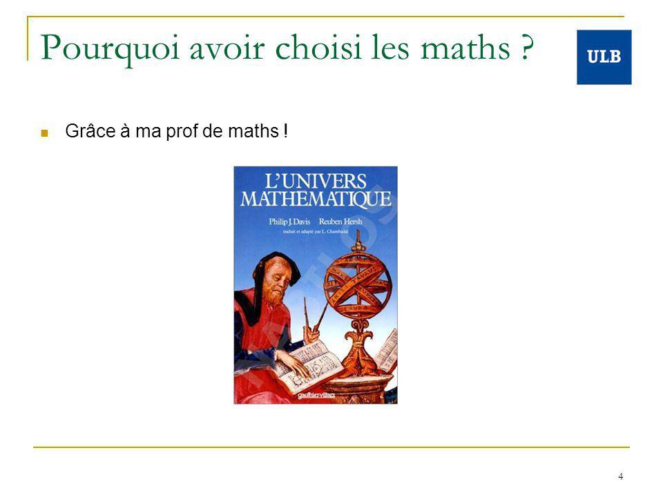 4 Pourquoi avoir choisi les maths ? Grâce à ma prof de maths !