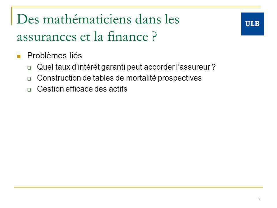 7 Des mathématiciens dans les assurances et la finance ? Problèmes liés Quel taux dintérêt garanti peut accorder lassureur ? Construction de tables de