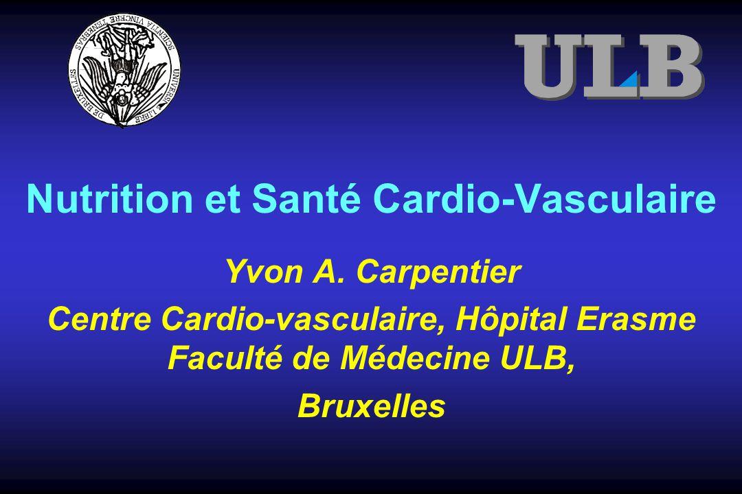 Nutrition et Santé Cardio-Vasculaire Yvon A. Carpentier Centre Cardio-vasculaire, Hôpital Erasme Faculté de Médecine ULB, Bruxelles