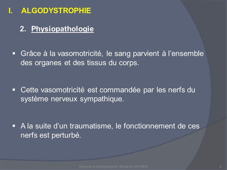Hypnose et Algodystrophie - Randa EL HACHEM4 Grâce à la vasomotricité, le sang parvient à lensemble des organes et des tissus du corps.