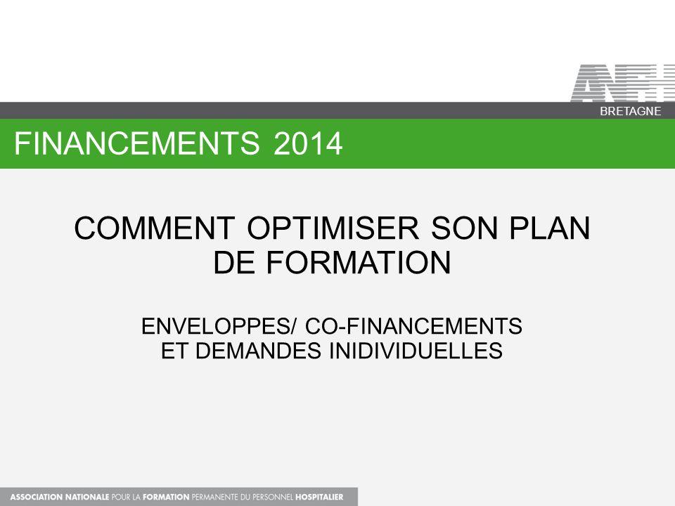 FINANCEMENTS 2014 BRETAGNE COMMENT OPTIMISER SON PLAN DE FORMATION ENVELOPPES/ CO-FINANCEMENTS ET DEMANDES INIDIVIDUELLES