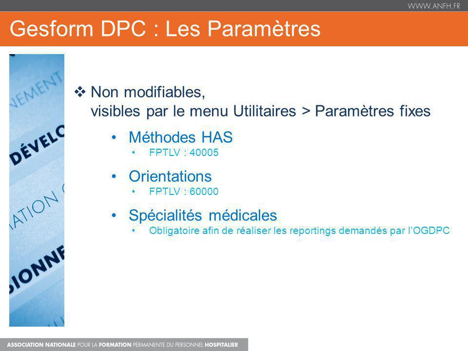 Gesform DPC : Les Paramètres Non modifiables, visibles par le menu Utilitaires > Paramètres fixes Méthodes HAS FPTLV : 40005 Orientations FPTLV : 6000