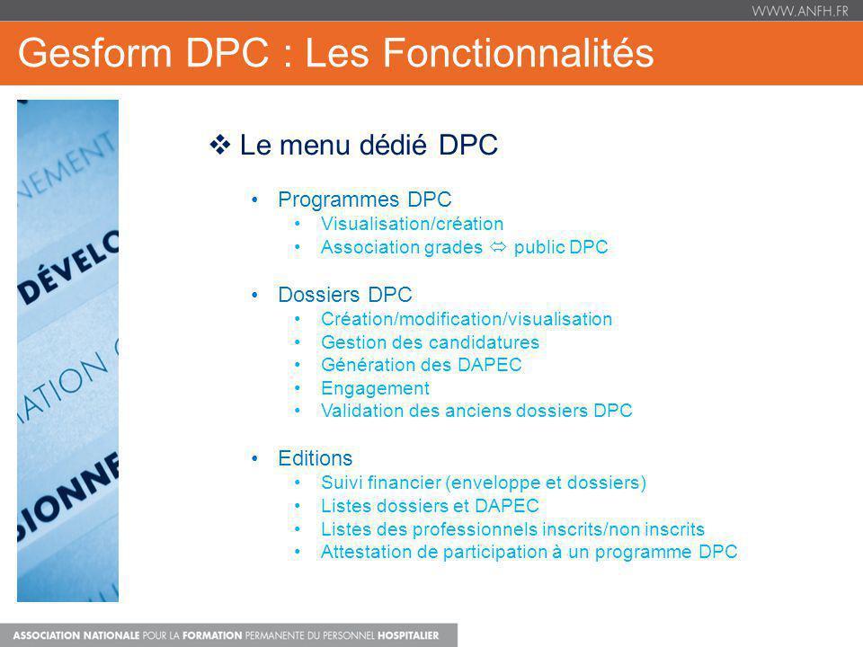 Gesform DPC : Les Fonctionnalités Le menu dédié DPC Programmes DPC Visualisation/création Association grades public DPC Dossiers DPC Création/modifica
