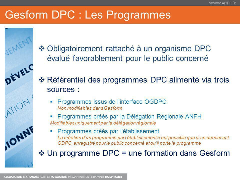 Gesform DPC : Les Programmes Obligatoirement rattaché à un organisme DPC évalué favorablement pour le public concerné Référentiel des programmes DPC a