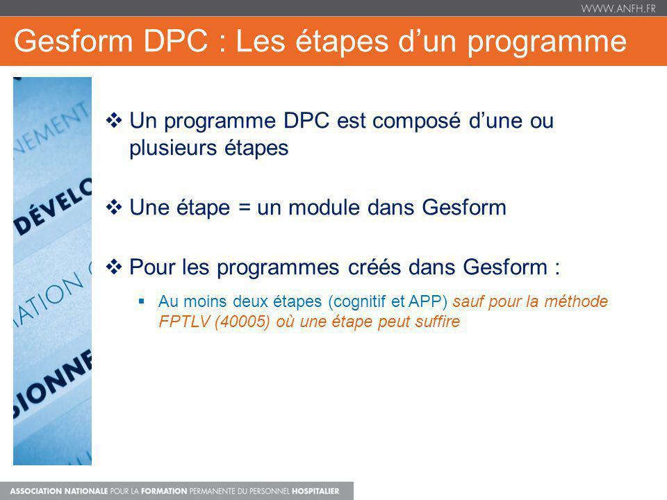 Gesform DPC : Les étapes dun programme Un programme DPC est composé dune ou plusieurs étapes Une étape = un module dans Gesform Pour les programmes cr