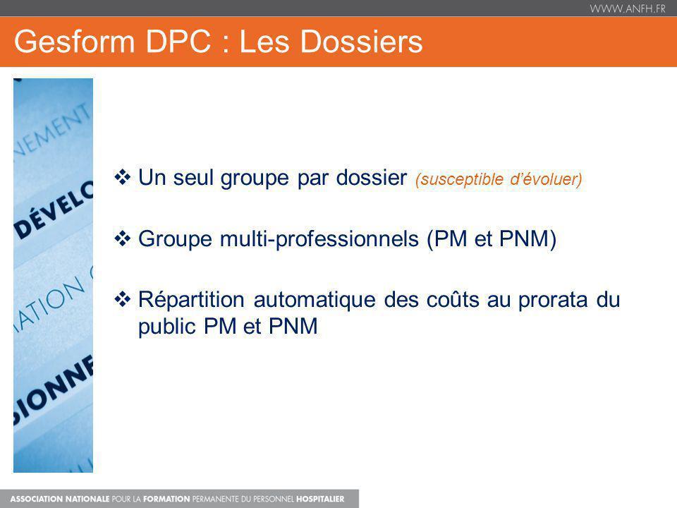 Gesform DPC : Les Dossiers Un seul groupe par dossier (susceptible dévoluer) Groupe multi-professionnels (PM et PNM) Répartition automatique des coûts