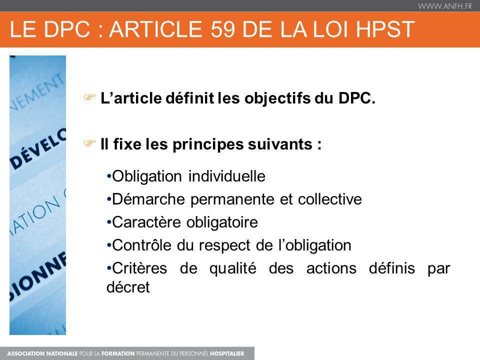 LE DPC : ARTICLE 59 DE LA LOI HPST DPC FORMATION + APP Larticle définit les objectifs du DPC. Il fixe les principes suivants : Obligation individuelle