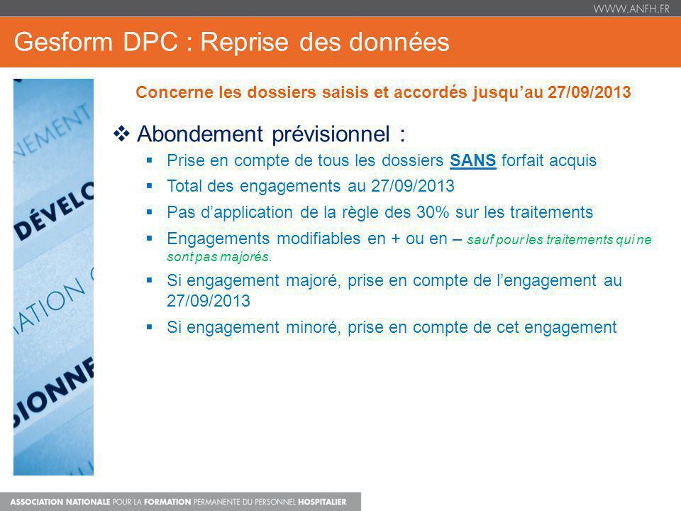 Gesform DPC : Reprise des données Concerne les dossiers saisis et accordés jusquau 27/09/2013 Abondement prévisionnel : Prise en compte de tous les do