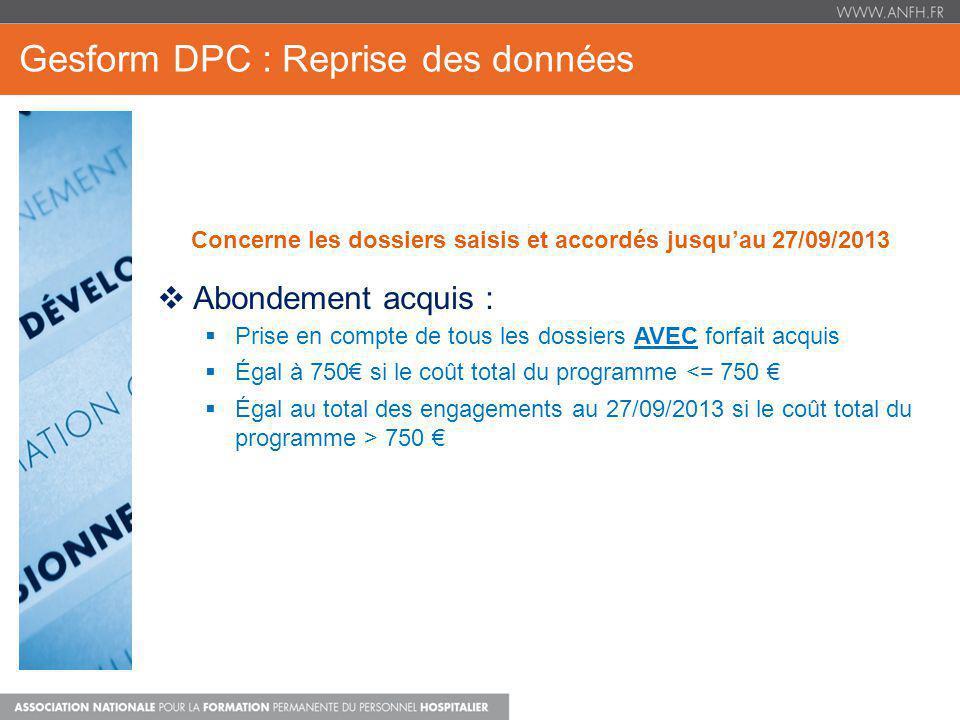 Gesform DPC : Reprise des données Concerne les dossiers saisis et accordés jusquau 27/09/2013 Abondement acquis : Prise en compte de tous les dossiers