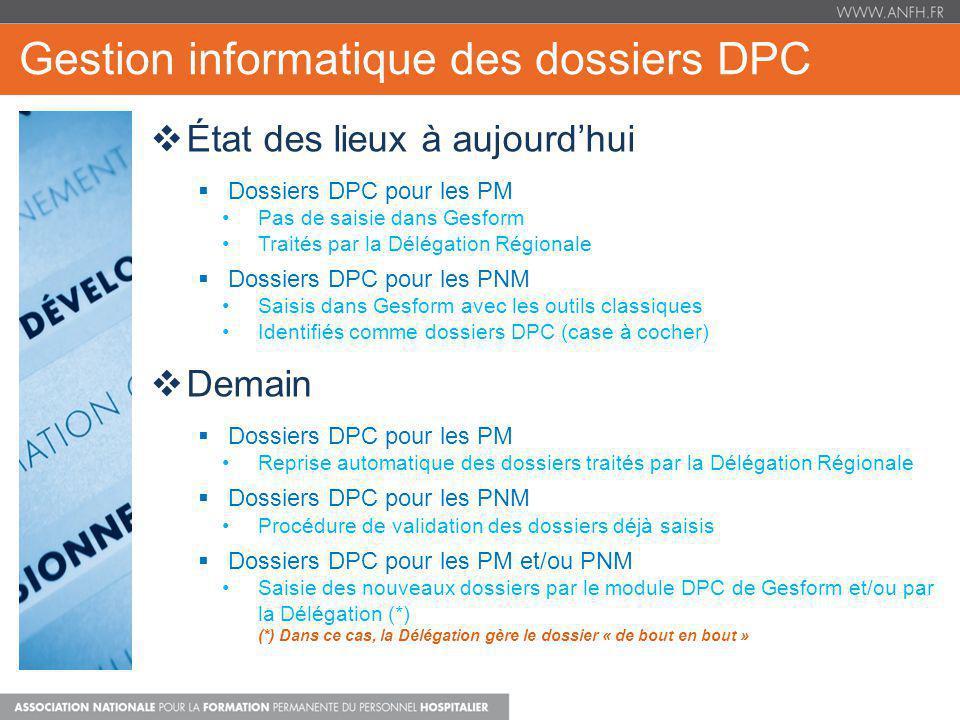 Gestion informatique des dossiers DPC État des lieux à aujourdhui Dossiers DPC pour les PM Pas de saisie dans Gesform Traités par la Délégation Région