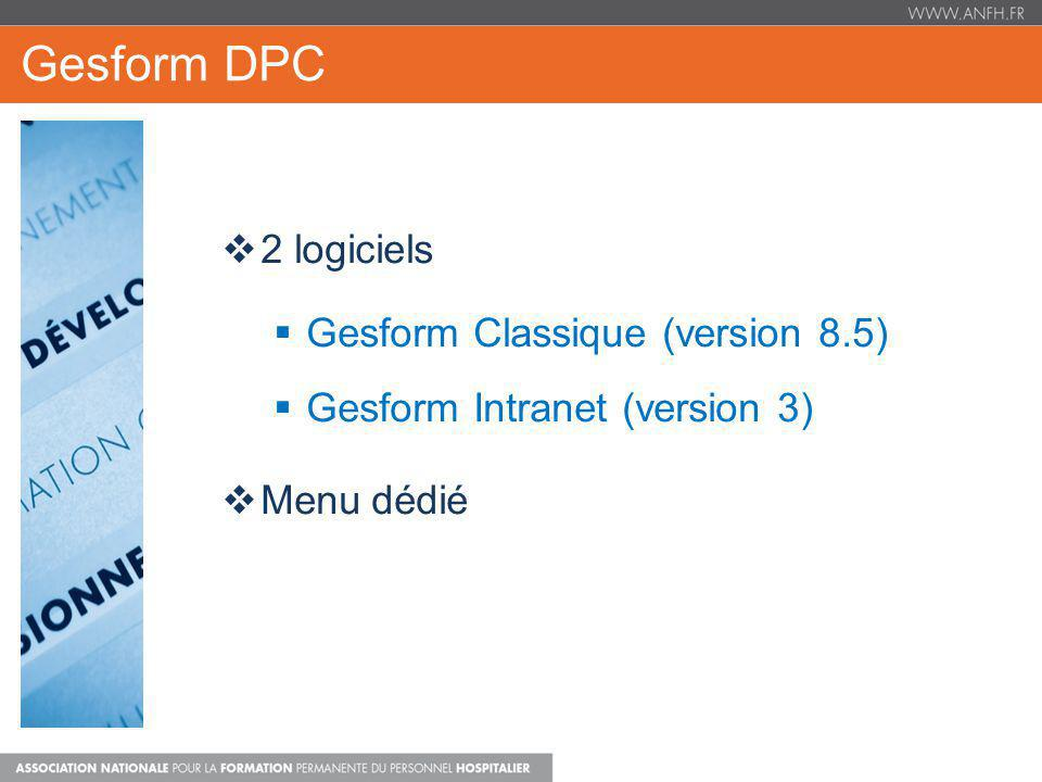 Gesform DPC 2 logiciels Gesform Classique (version 8.5) Gesform Intranet (version 3) Menu dédié