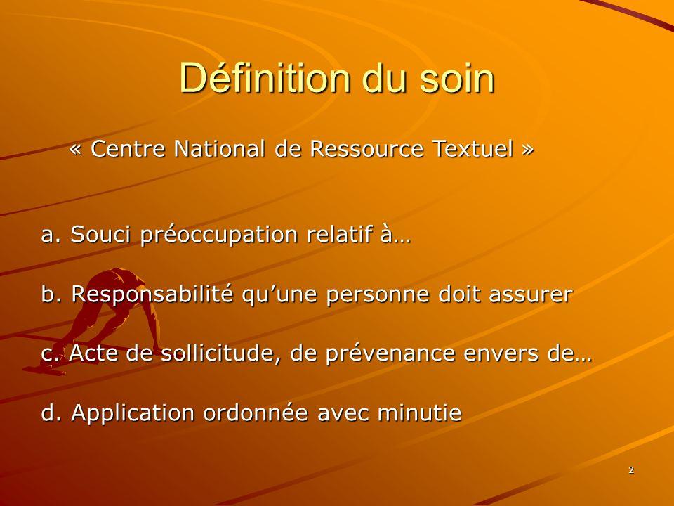 3 Pour le soignant : Ensemble dactions, de pratiques, de conseils mis en œuvre pour conserver ou rétablir la santé.