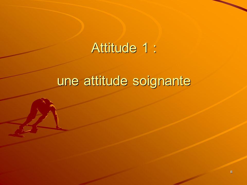 8 Attitude 1 : une attitude soignante