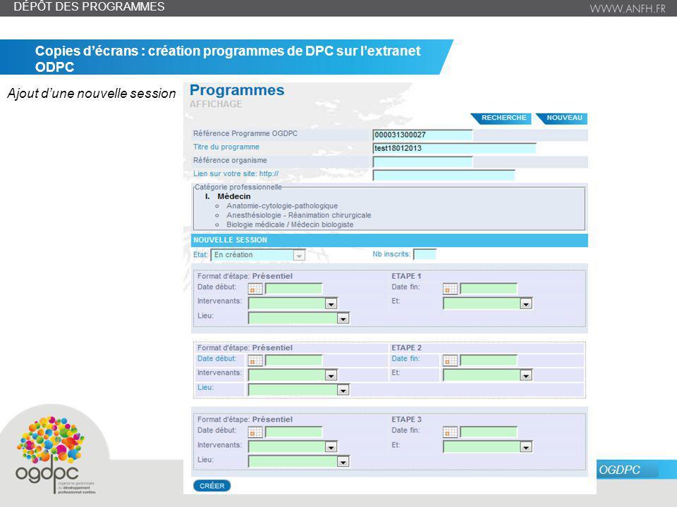 juin 14 – n° 10 Source : OGDPC Copies décrans : création programmes de DPC sur lextranet ODPC Ajout dune nouvelle session DÉPÔT DES PROGRAMMES