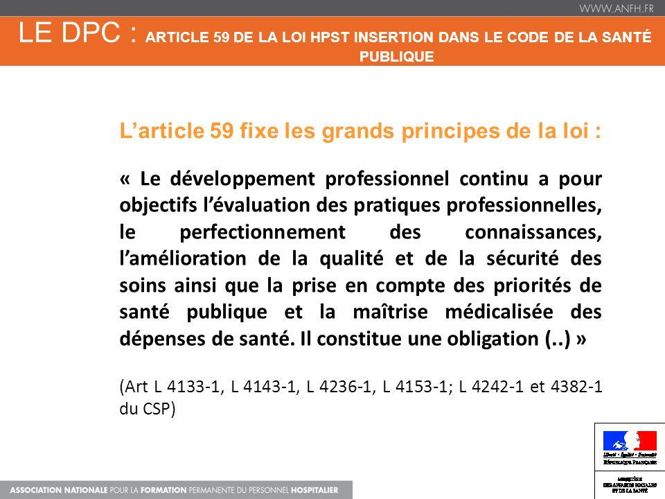 LE DPC : ARTICLE 59 DE LA LOI HPST INSERTION DANS LE CODE DE LA SANTÉ PUBLIQUE DPC FORMATION + APP Larticle 59 fixe les grands principes de la loi : «