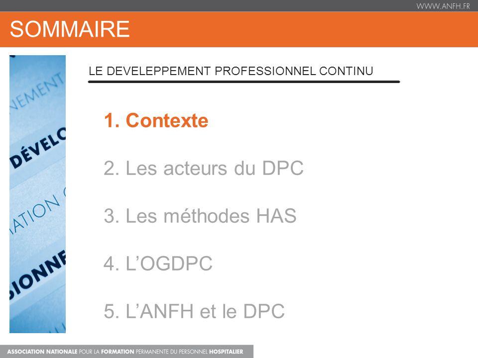 1. Contexte 2. Les acteurs du DPC 3. Les méthodes HAS 4. LOGDPC 5. LANFH et le DPC SOMMAIRE LE DEVELEPPEMENT PROFESSIONNEL CONTINU