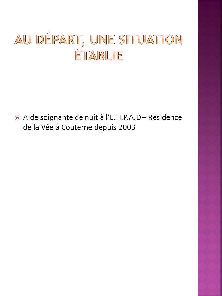 Aide soignante de nuit à lE.H.P.A.D – Résidence de la Vée à Couterne depuis 2003
