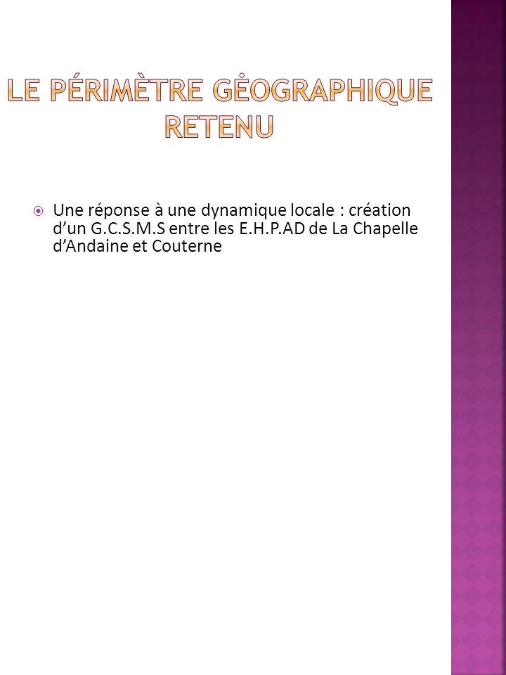 Une réponse à une dynamique locale : création dun G.C.S.M.S entre les E.H.P.AD de La Chapelle dAndaine et Couterne