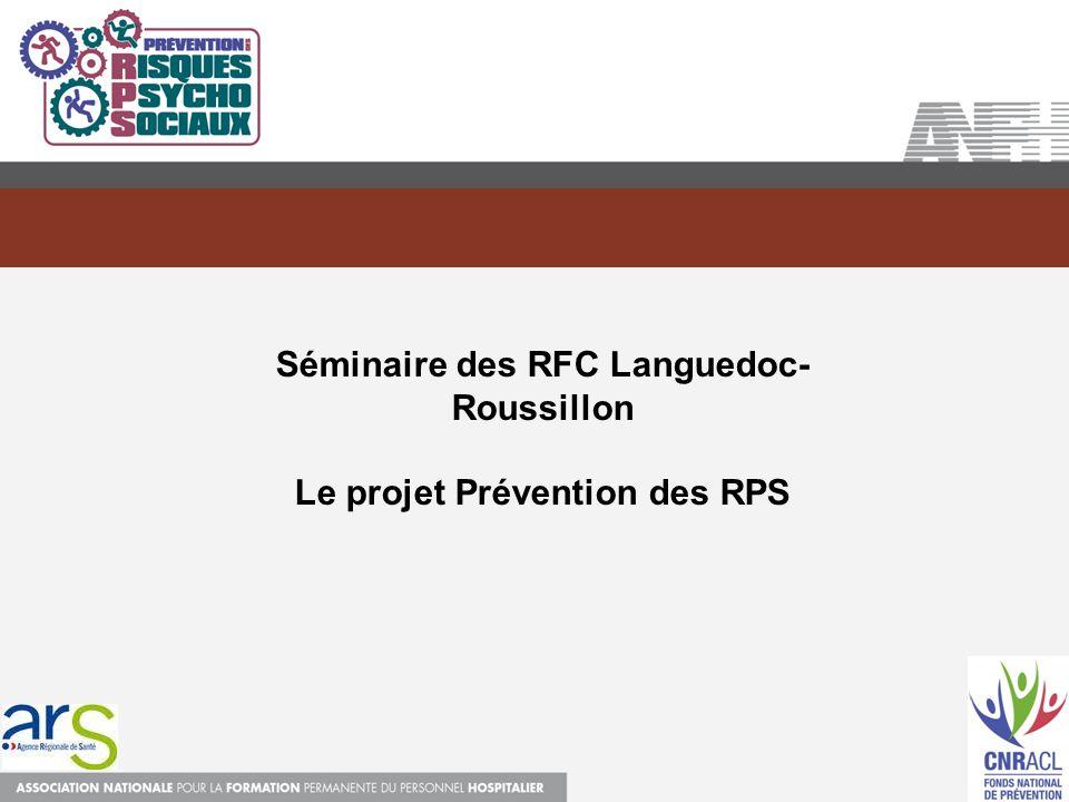 Séminaire des RFC Languedoc- Roussillon Le projet Prévention des RPS
