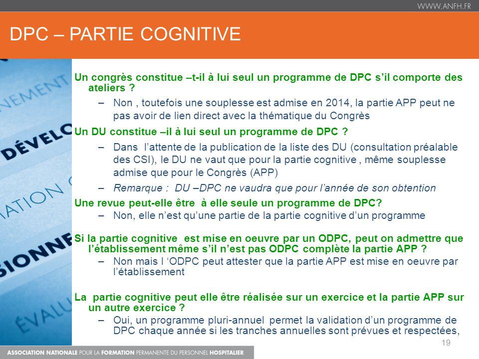 DPC – PARTIE COGNITIVE Un congrès constitue –t-il à lui seul un programme de DPC sil comporte des ateliers ? –Non, toutefois une souplesse est admise