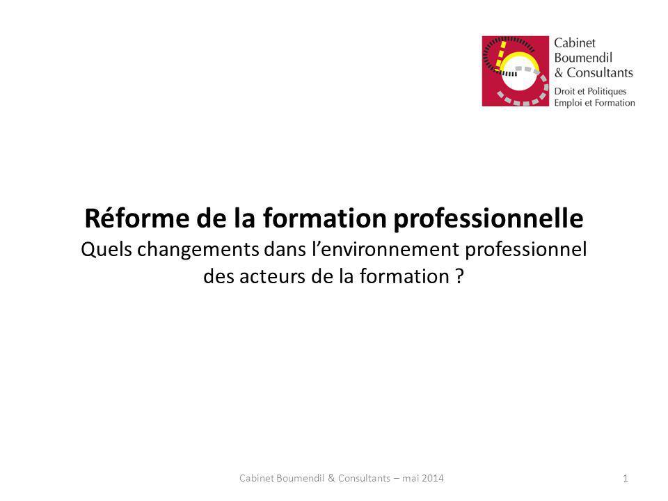 Réforme de la formation professionnelle Quels changements dans lenvironnement professionnel des acteurs de la formation ? Cabinet Boumendil & Consulta