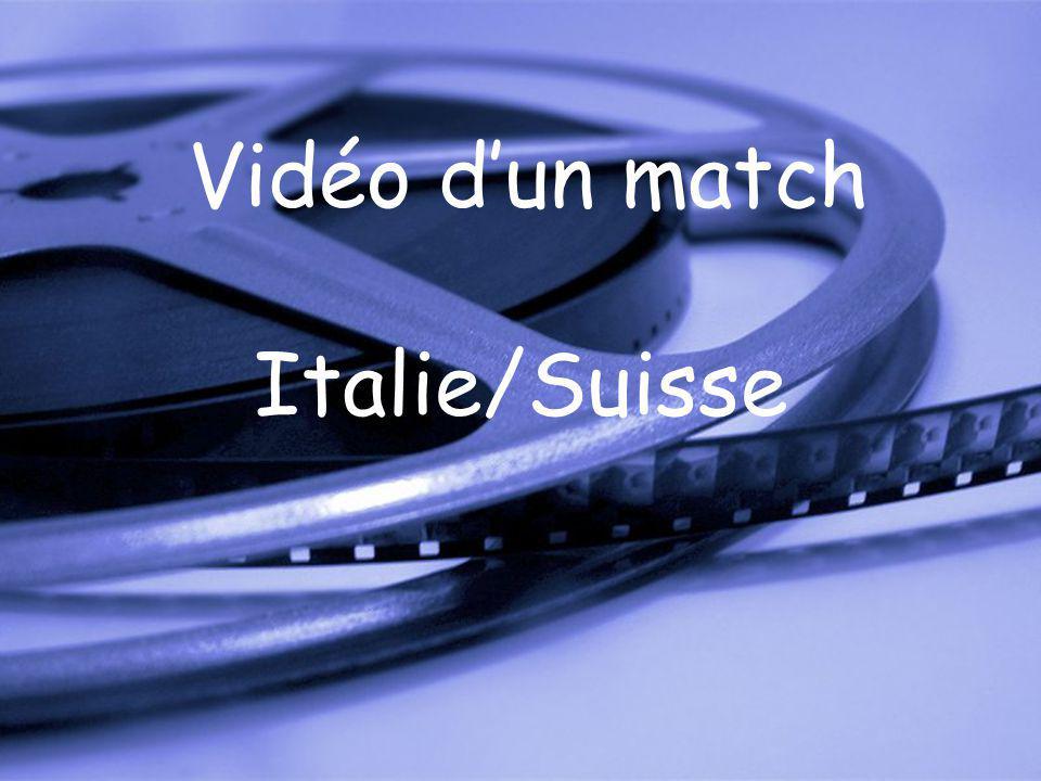 Vidéo dun match Italie/Suisse