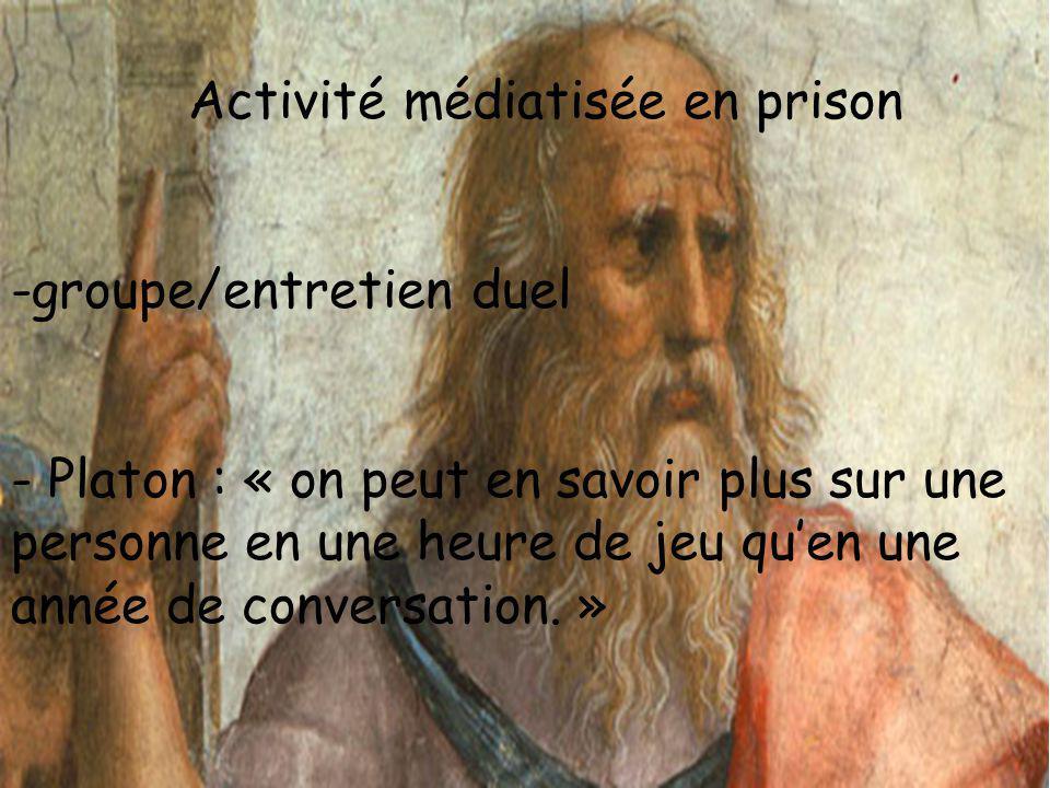Activité médiatisée en prison -groupe/entretien duel - Platon : « on peut en savoir plus sur une personne en une heure de jeu quen une année de conver