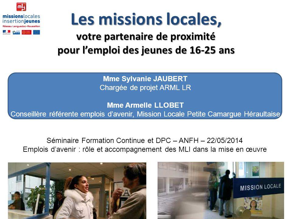 Les missions locales, votre partenaire de proximité pour lemploi des jeunes de 16-25 ans Mme Sylvanie JAUBERT Chargée de projet ARML LR Mme Armelle LL