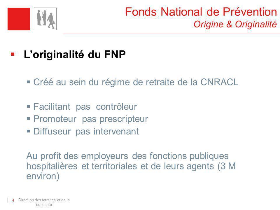 Direction des retraites et de la solidarité 4 Loriginalité du FNP Créé au sein du régime de retraite de la CNRACL Facilitant pas contrôleur Promoteur