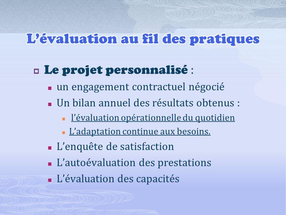 Le projet personnalisé : un engagement contractuel négocié Un bilan annuel des résultats obtenus : lévaluation opérationnelle du quotidien Ladaptation continue aux besoins.