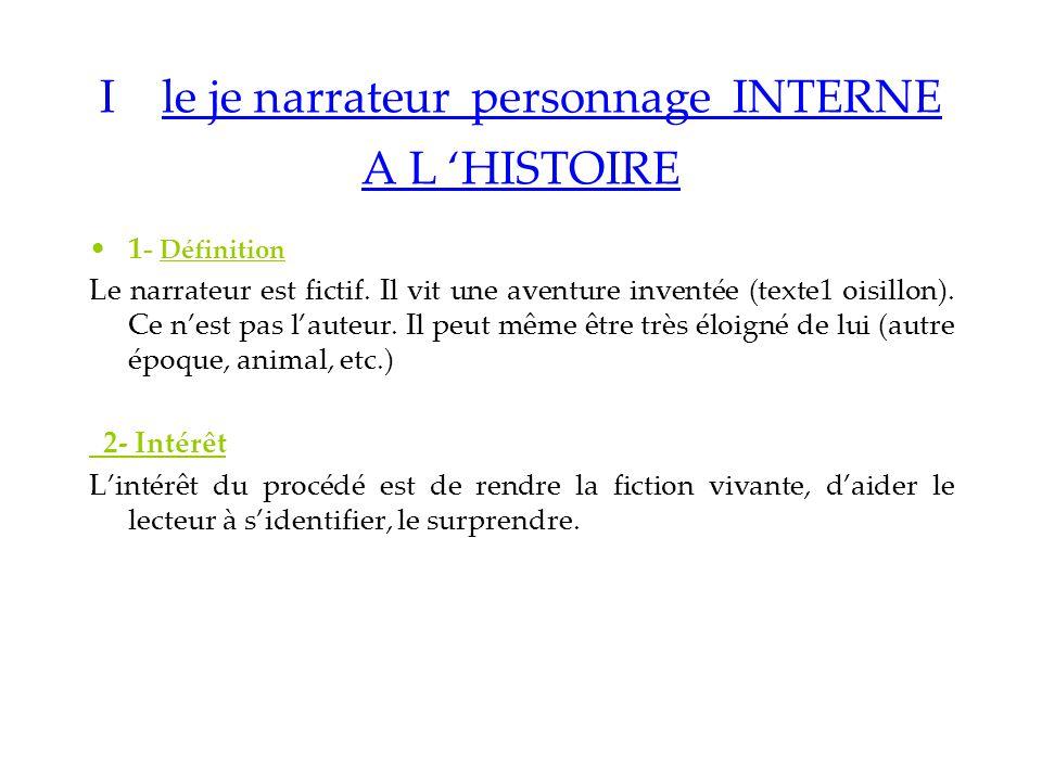 I le je narrateur personnage INTERNE A L HISTOIRE 1 - Définition Le narrateur est fictif.