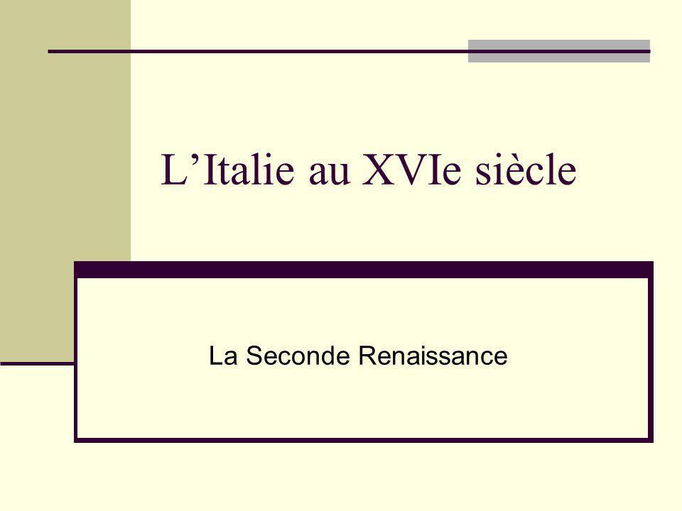 LItalie au XVIe siècle La Seconde Renaissance