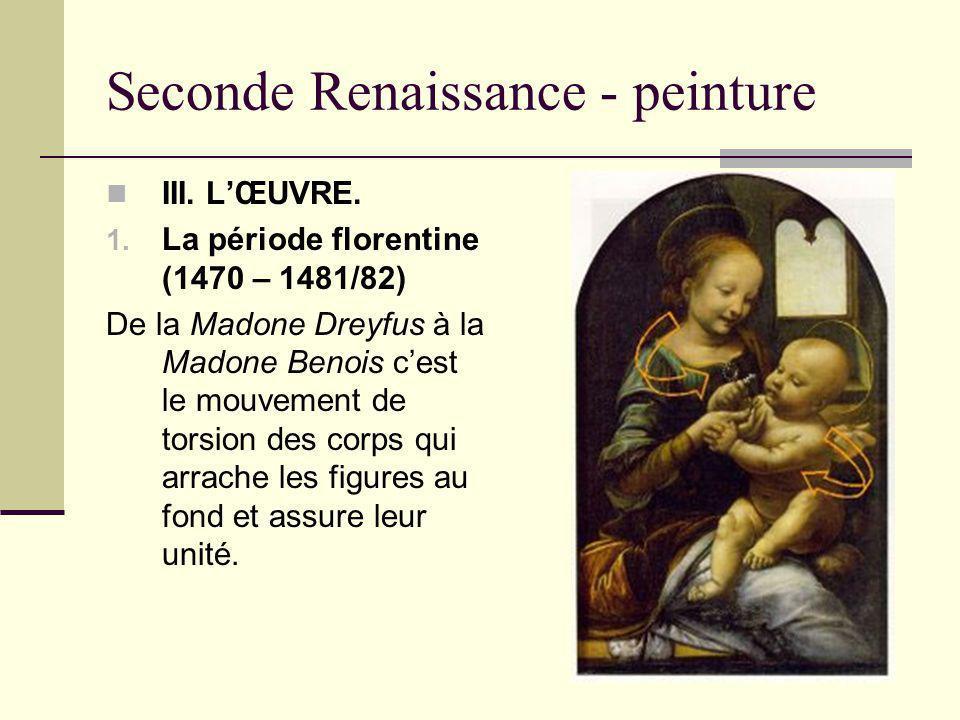 Seconde Renaissance - peinture III. LŒUVRE. 1. La période florentine (1470 – 1481/82) De la Madone Dreyfus à la Madone Benois cest le mouvement de tor