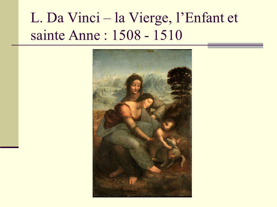 L. Da Vinci – la Vierge, lEnfant et sainte Anne : 1508 - 1510