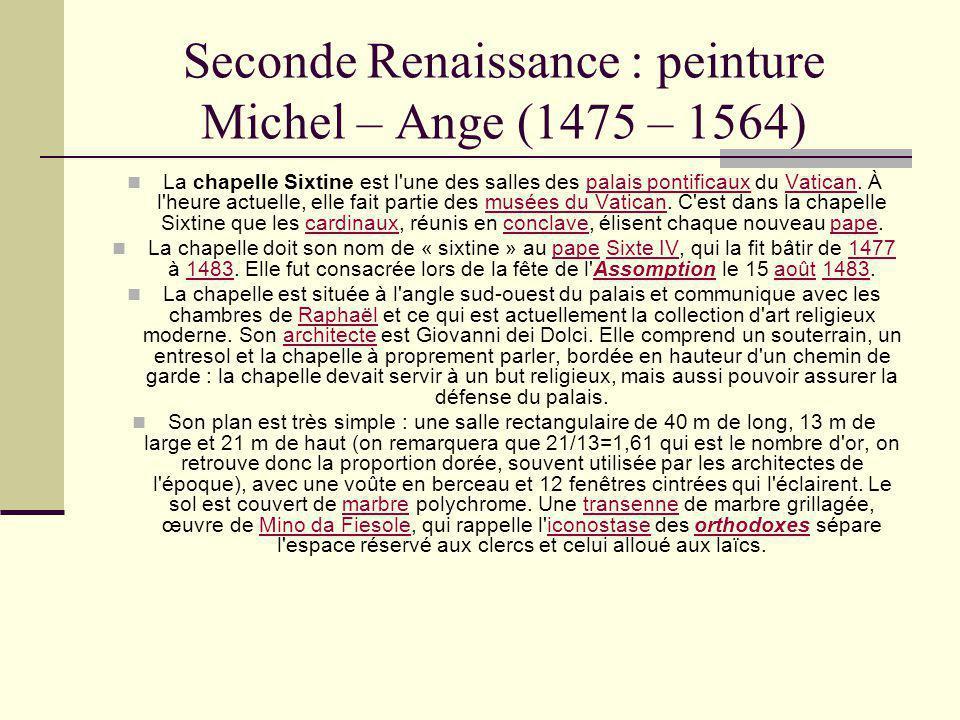 Seconde Renaissance : peinture Michel – Ange (1475 – 1564) La chapelle Sixtine est l'une des salles des palais pontificaux du Vatican. À l'heure actue