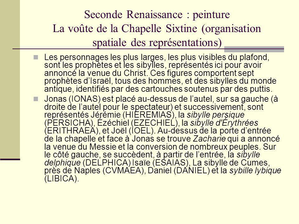 Seconde Renaissance : peinture La voûte de la Chapelle Sixtine (organisation spatiale des représentations) Les personnages les plus larges, les plus v