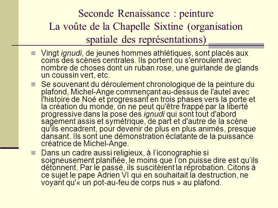 Seconde Renaissance : peinture La voûte de la Chapelle Sixtine (organisation spatiale des représentations) Vingt ignudi, de jeunes hommes athlétiques,