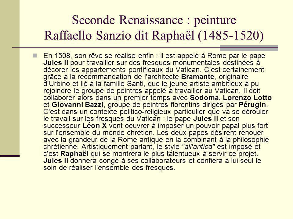 Seconde Renaissance : peinture Raffaello Sanzio dit Raphaël (1485-1520) En 1508, son rêve se réalise enfin : il est appelé à Rome par le pape Jules II