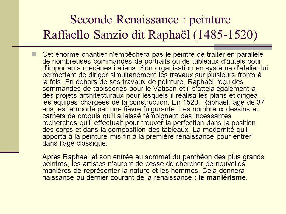 Seconde Renaissance : peinture Raffaello Sanzio dit Raphaël (1485-1520) Cet énorme chantier n'empêchera pas le peintre de traiter en parallèle de nomb