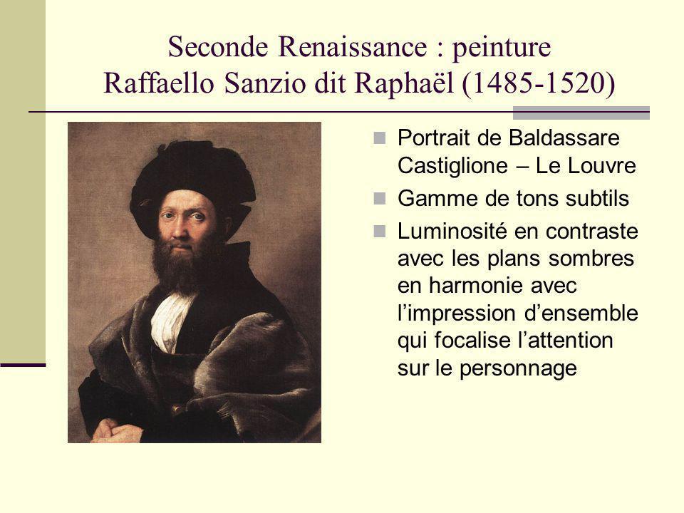 Seconde Renaissance : peinture Raffaello Sanzio dit Raphaël (1485-1520) Portrait de Baldassare Castiglione – Le Louvre Gamme de tons subtils Luminosit