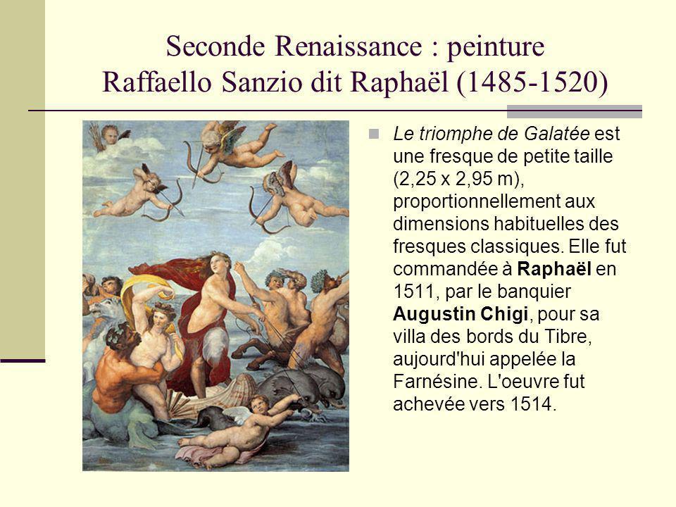 Seconde Renaissance : peinture Raffaello Sanzio dit Raphaël (1485-1520) Le triomphe de Galatée est une fresque de petite taille (2,25 x 2,95 m), propo
