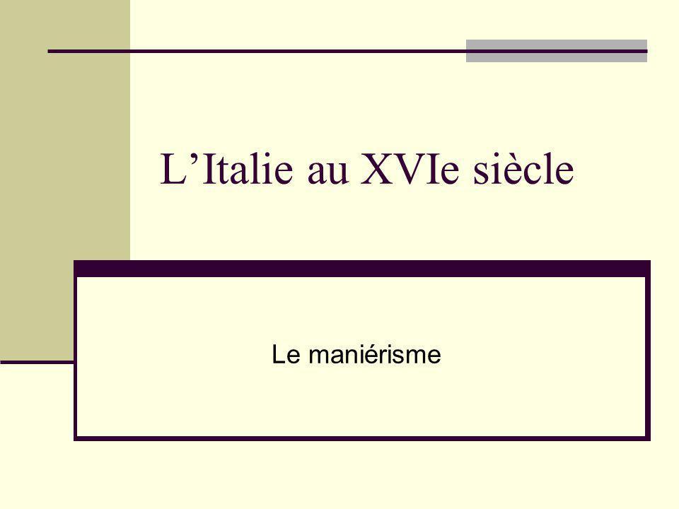 LItalie au XVIe siècle Le maniérisme