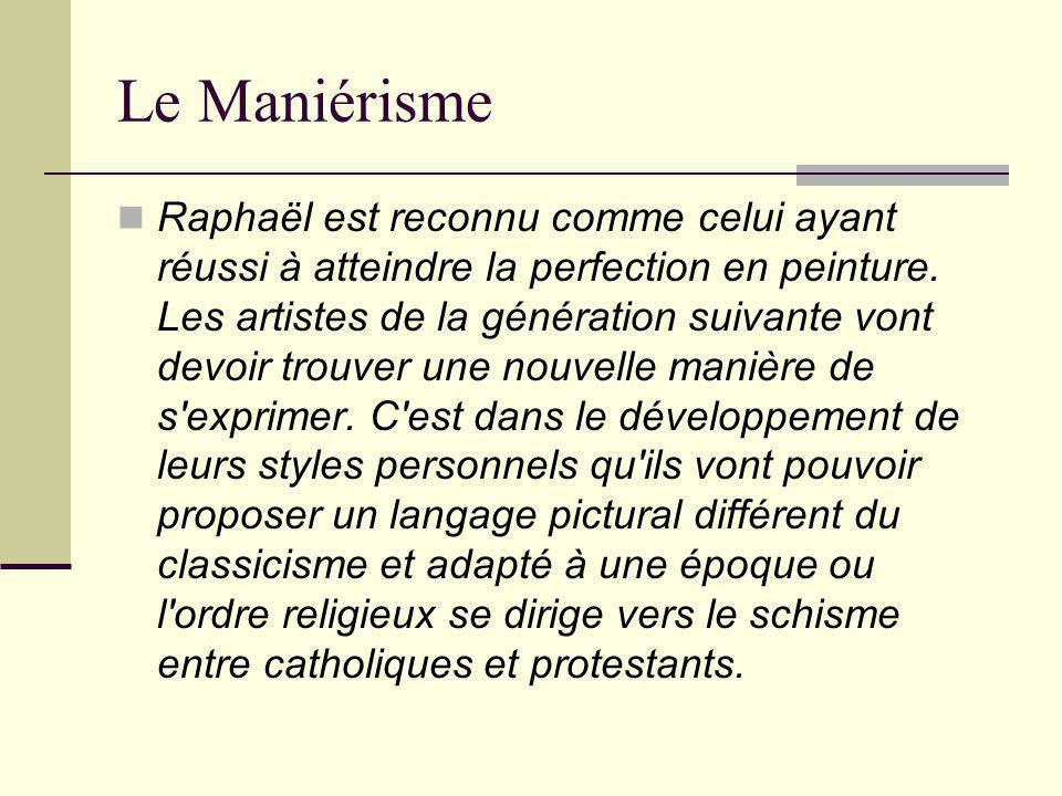 Le Maniérisme Raphaël est reconnu comme celui ayant réussi à atteindre la perfection en peinture. Les artistes de la génération suivante vont devoir t
